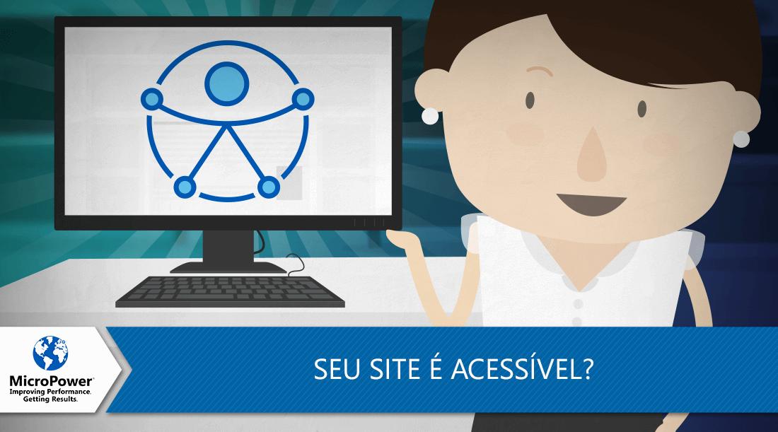 seu_site_acessivel_09062017_blog_MicroPower_acessibilidade.png